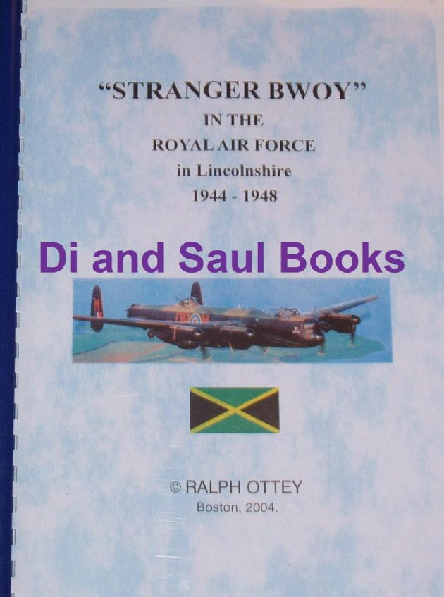 'Stranger Bwoy' in the Royal Air Force in Lincolnshire 1944-1948, by Ralph Ottey